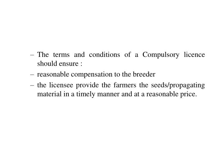 The terms and conditions of a Compulsory licence should ensure :