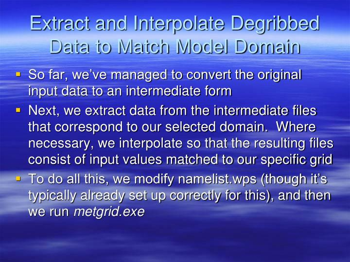 Extract and Interpolate Degribbed Data to Match Model Domain