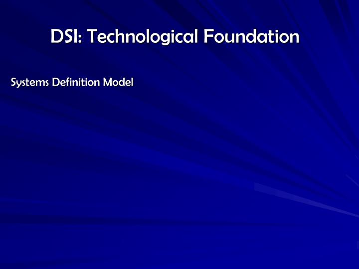 DSI: Technological Foundation