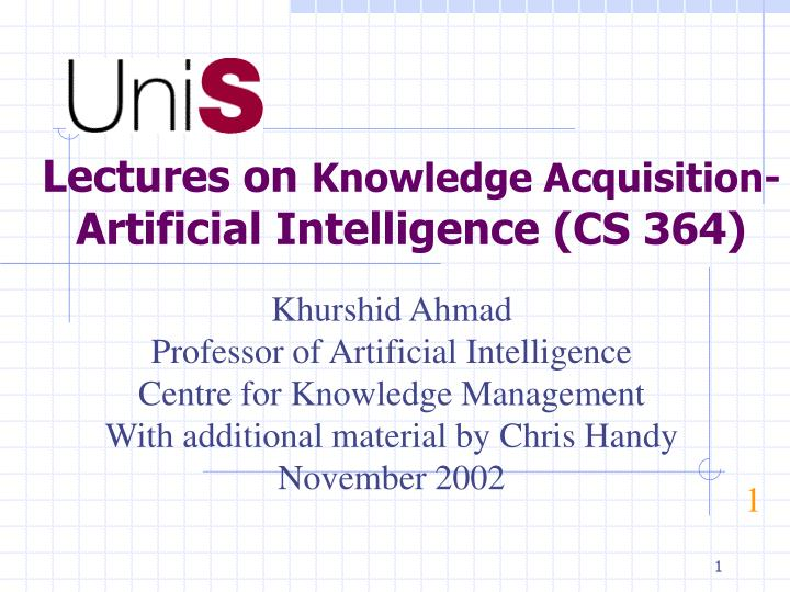 Lectures on knowledge acquisition artificial intelligence cs 364