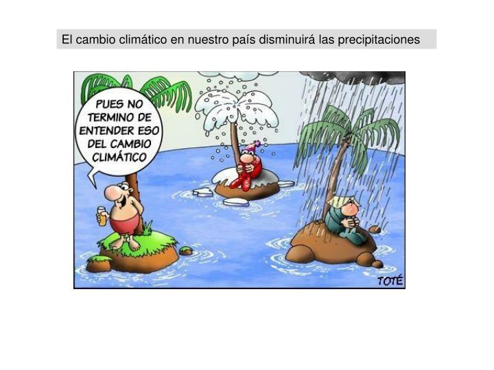El cambio climático en nuestro país disminuirá las precipitaciones