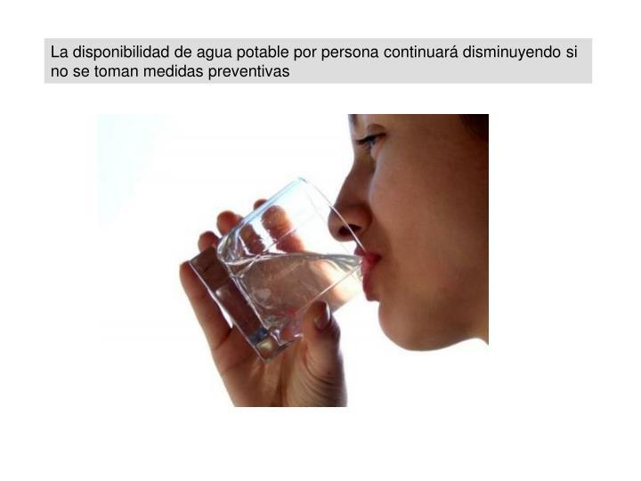La disponibilidad de agua potable por persona continuará disminuyendo si no se toman medidas preventivas