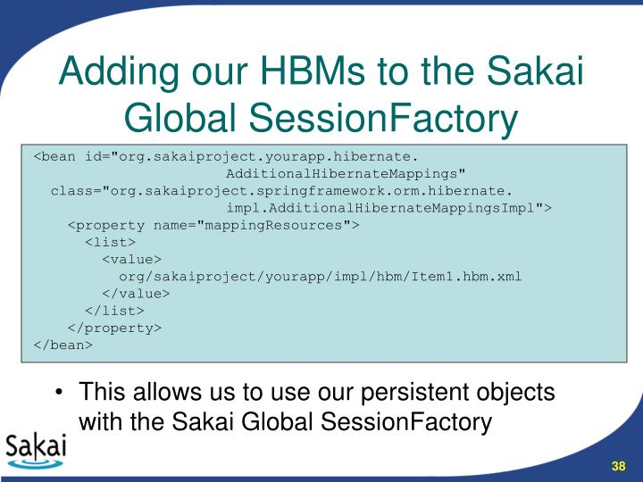 This allows us to use our persistent objects with the Sakai Global SessionFactory