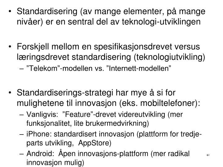 Standardisering (av mange elementer, på mange nivåer) er en sentral del av teknologi-utviklingen