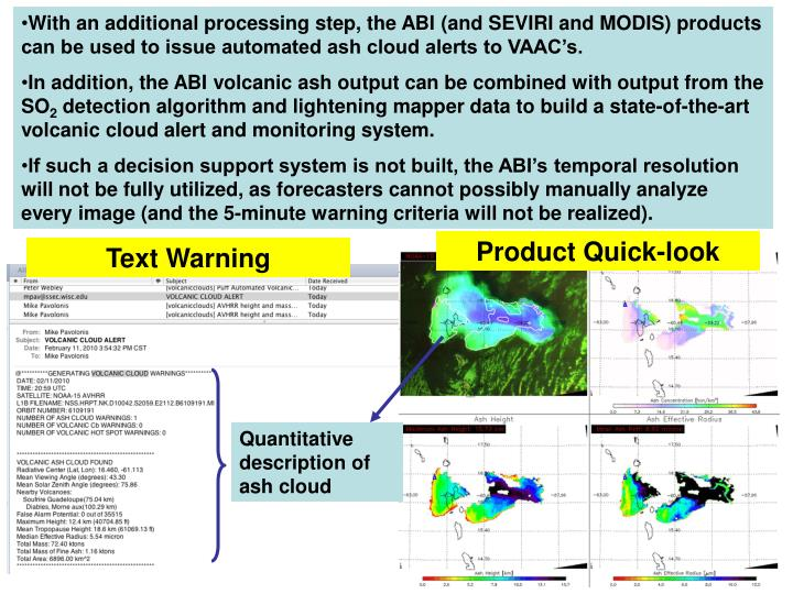 With an additional processing step, the ABI (and SEVIRI and MODIS) products can be used to issue automated ash cloud alerts to VAAC's.