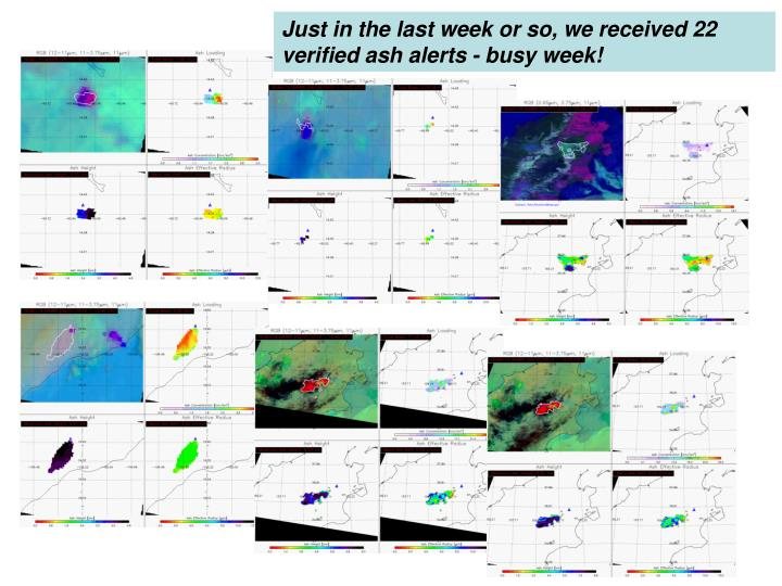 Just in the last week or so, we received 22 verified ash alerts - busy week!