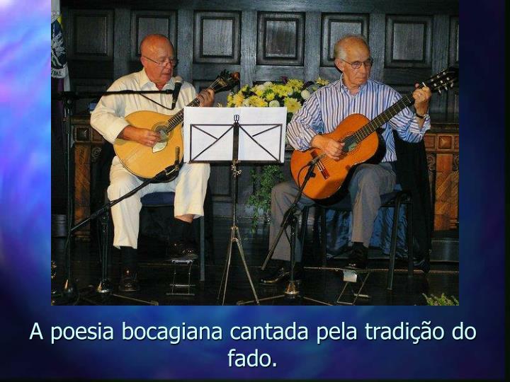 A poesia bocagiana cantada pela tradição do fado.