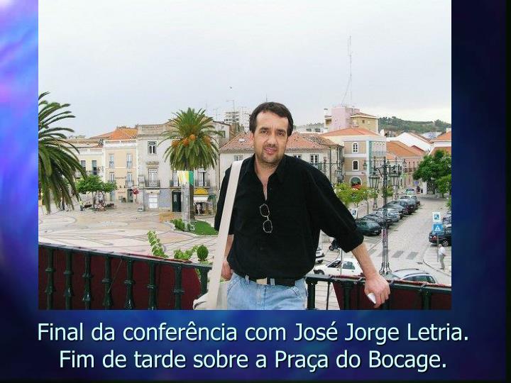 Final da conferência com José Jorge Letria. Fim de tarde sobre a Praça do Bocage.