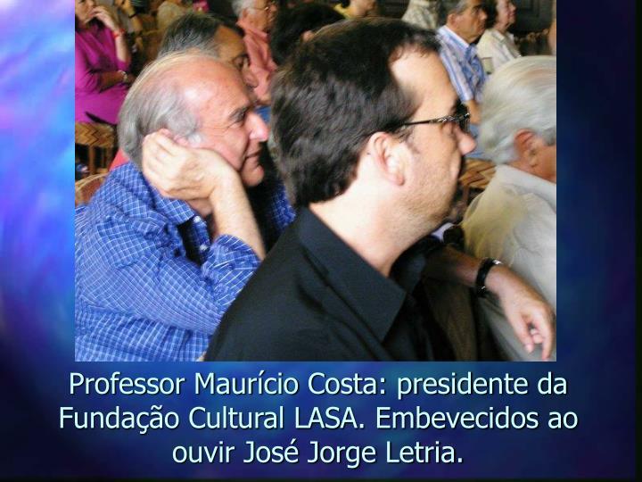 Professor Maurício Costa: presidente da Fundação Cultural LASA. Embevecidos ao ouvir José Jorge Letria.
