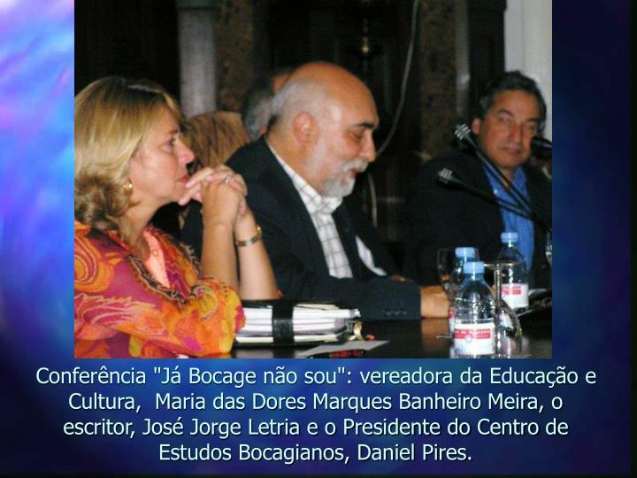 """Conferência """"Já Bocage não sou"""": vereadora da Educação e Cultura,  Maria das Dores Marques Banheiro Meira, o escritor, José Jorge Letria e o Presidente do Centro de Estudos Bocagianos, Daniel Pires."""
