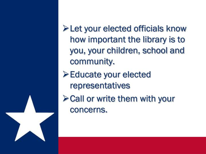 Let your elected officials know how important the library is to you, your children, school and community.
