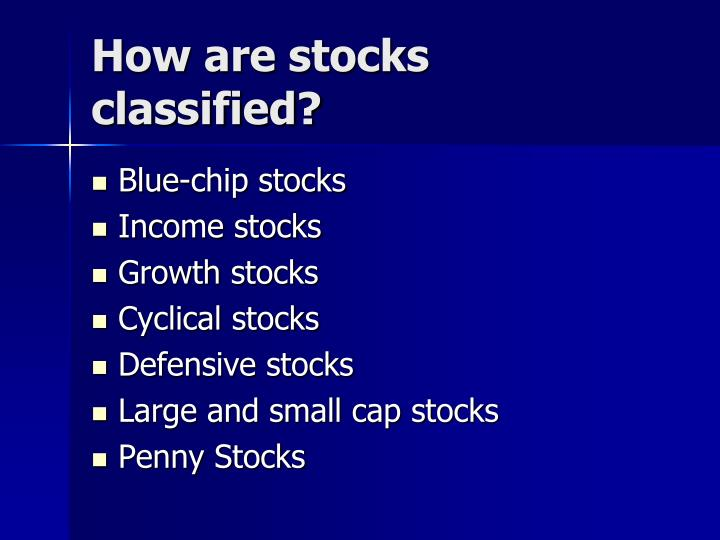 How are stocks classified?