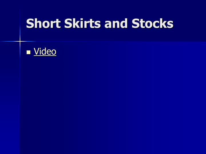 Short Skirts and Stocks