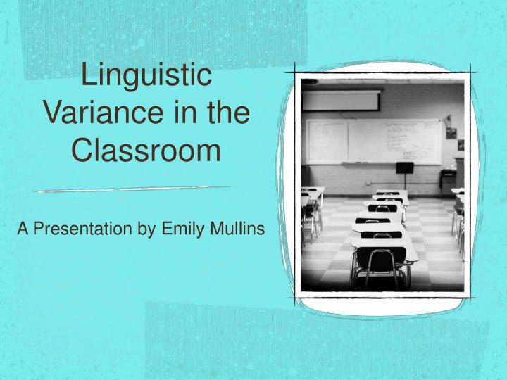 Linguistic Variance in the Classroom