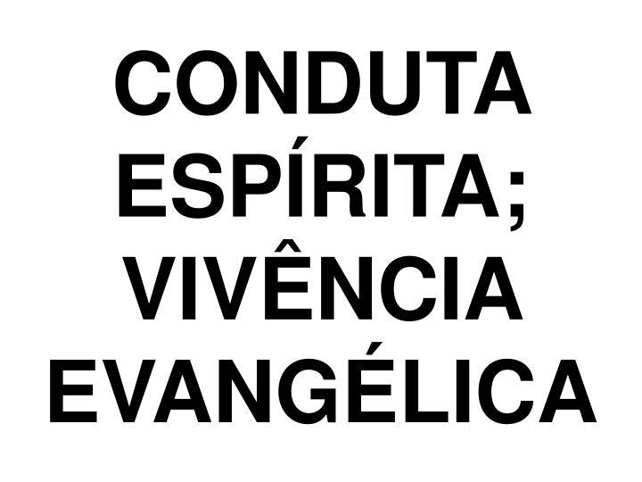 CONDUTA ESPÍRITA; VIVÊNCIA EVANGÉLICA