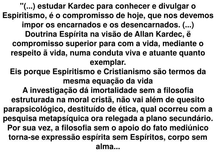 """""""(...) estudar Kardec para conhecer e divulgar o Espiritismo, é o compromisso de hoje, que nos devemos impor os encarnados e os desencarnados. (...)"""
