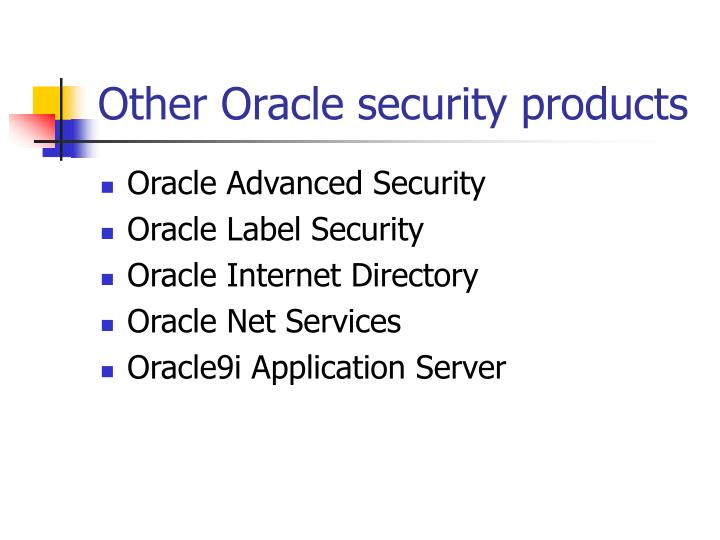 Other Oracle security products