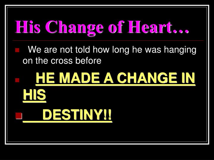 His Change of Heart…