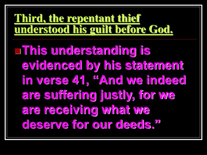 Third, the repentant thief understood his guilt before God.