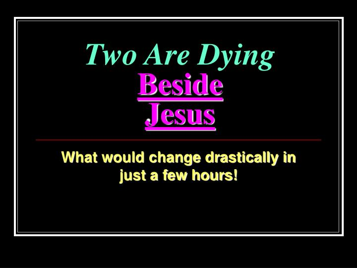Two are dying beside jesus