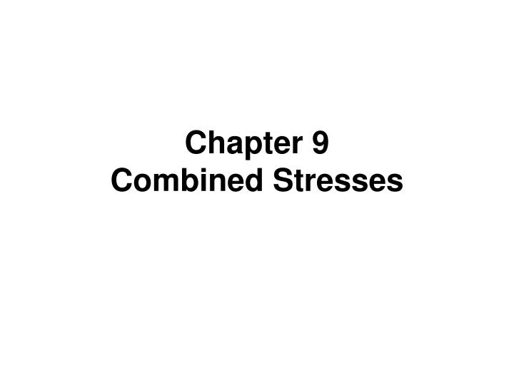 Chapter 9 combined stresses