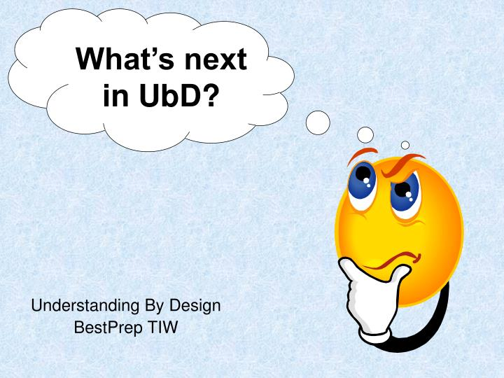What's next in UbD?