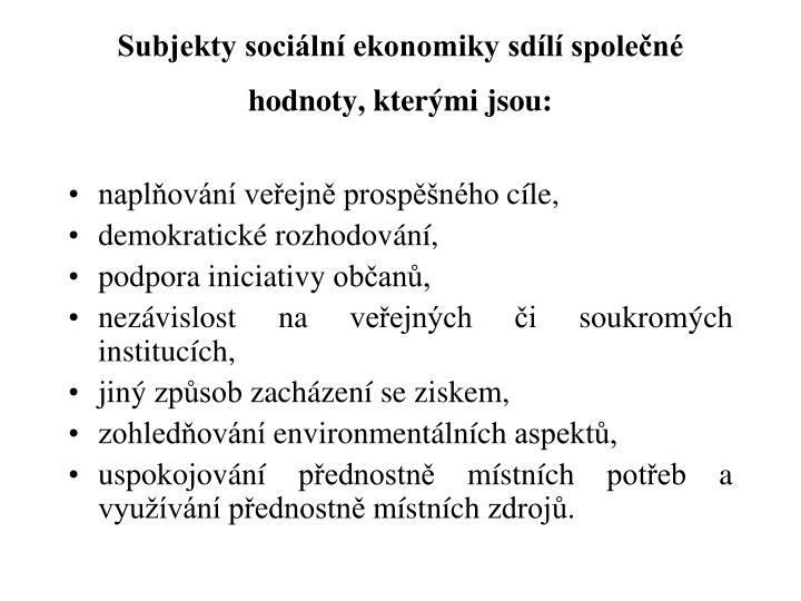 Subjekty sociální ekonomiky sdílí společné hodnoty, kterými jsou: