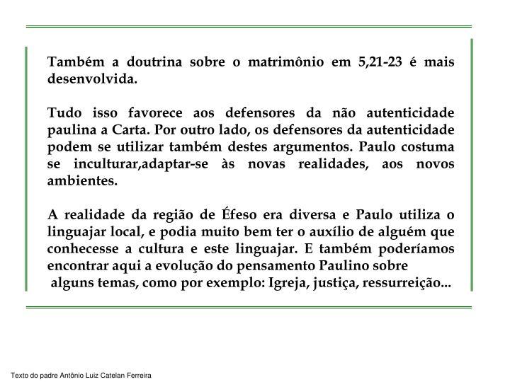 Também a doutrina sobre o matrimônio em 5,21-23 é mais desenvolvida.