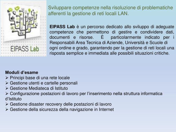 Sviluppare competenze nella risoluzione di problematiche afferenti la gestione di reti locali LAN.