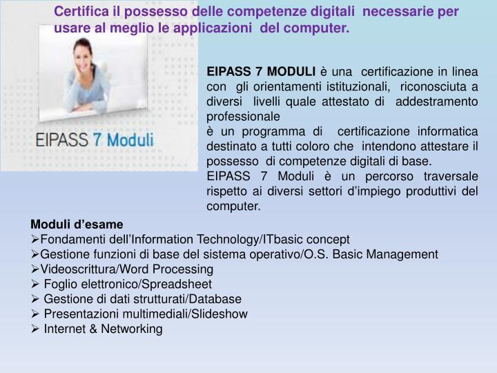 Certifica il possesso delle competenze digitali  necessarie per usare al meglio le applicazioni  del computer.