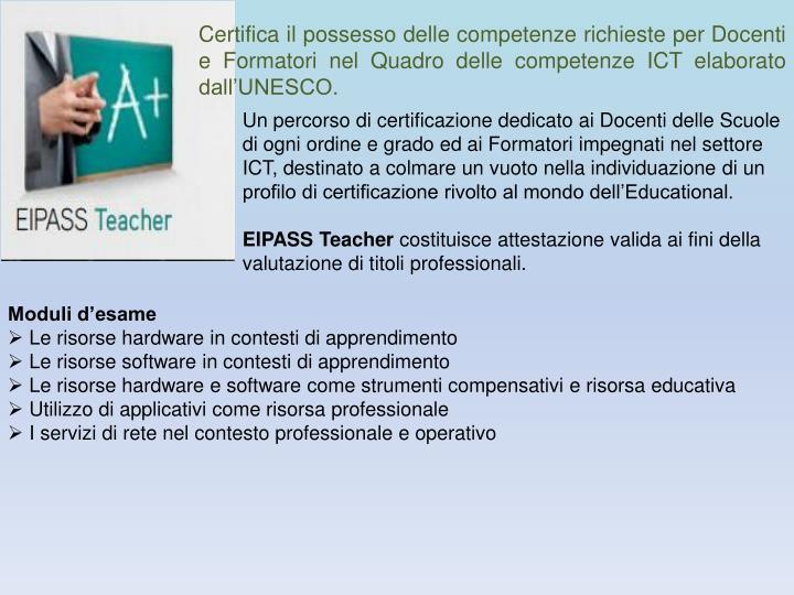 Certifica il possesso delle competenze richieste per Docenti e Formatori nel Quadro delle competenze ICT elaborato dall'UNESCO.