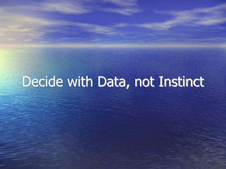 Decide with Data, not Instinct