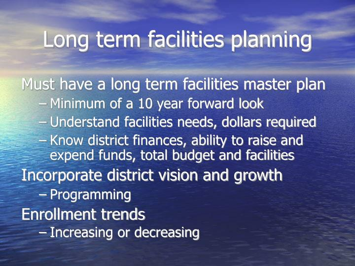 Long term facilities planning