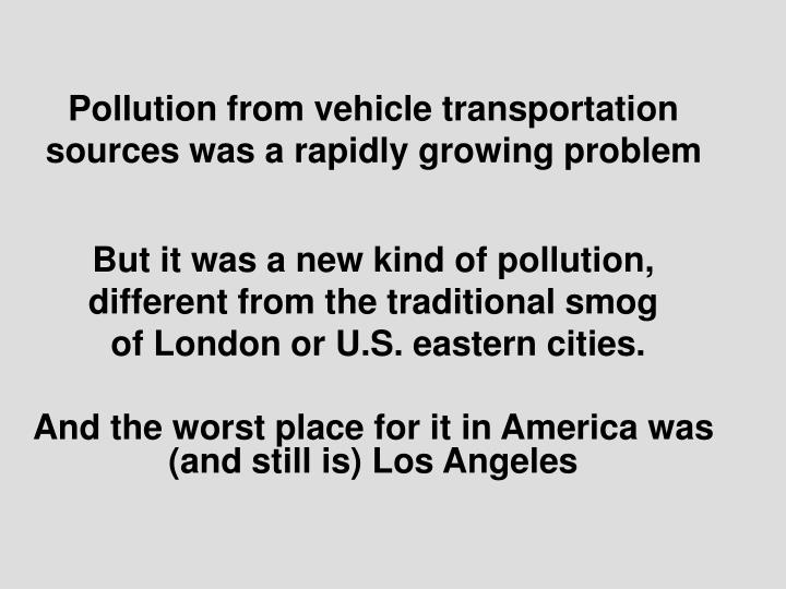 Pollution from vehicle transportation sources was a rapidly growing problem