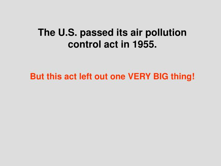 The U.S. passed its air pollution control act in 1955.