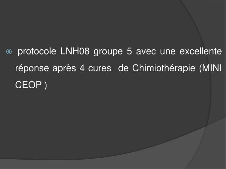 protocole LNH08 groupe 5 avec une excellente  réponse après 4 cures  de Chimiothérapie (MINI CEOP )