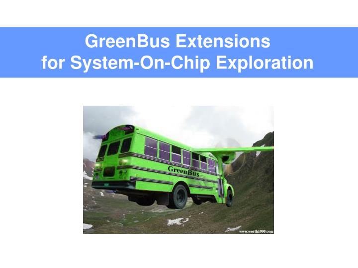 Greenbus extensions for system on chip exploration