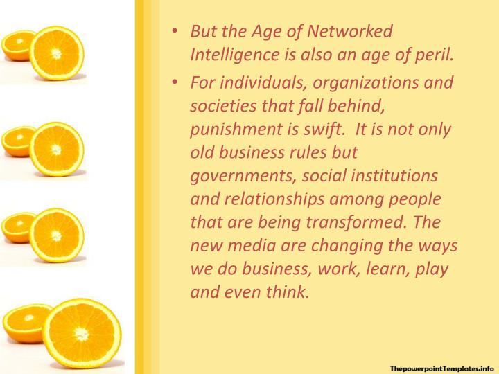But the Age of Networked Intelligence is also an age of peril.
