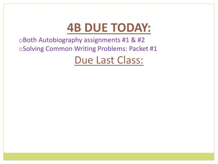 4B DUE TODAY: