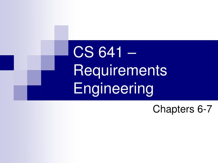 Cs 641 requirements engineering