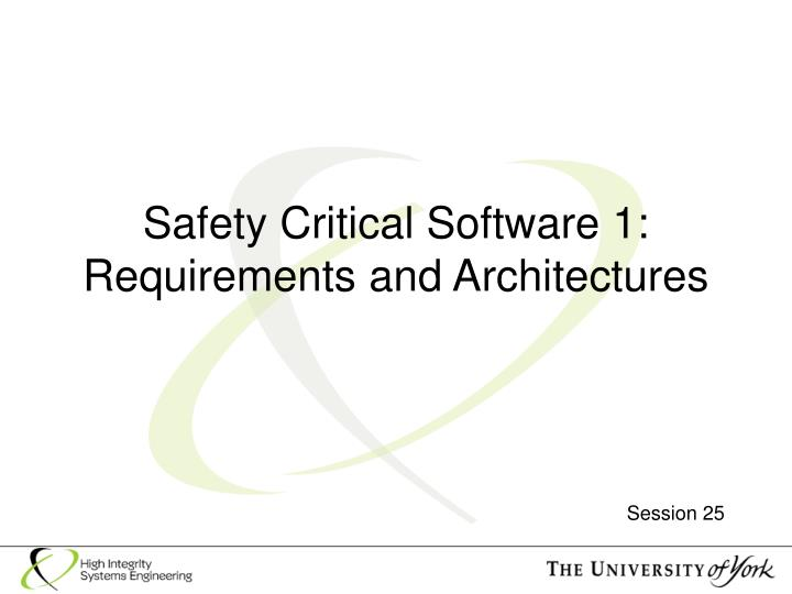 Safety critical software 1 requirements and architectures