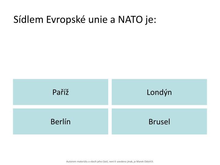 Sídlem Evropské unie a NATO je: