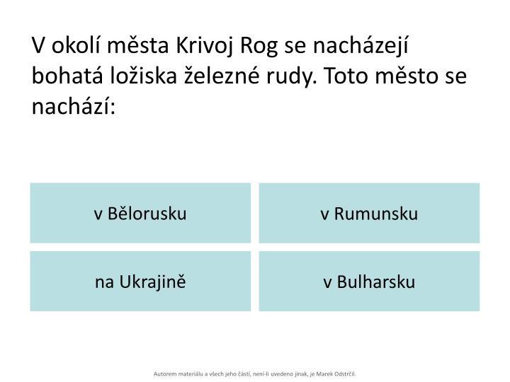 Vokolí města Krivoj Rog se nacházejí bohatá ložiska železné rudy. Toto město se nachází: