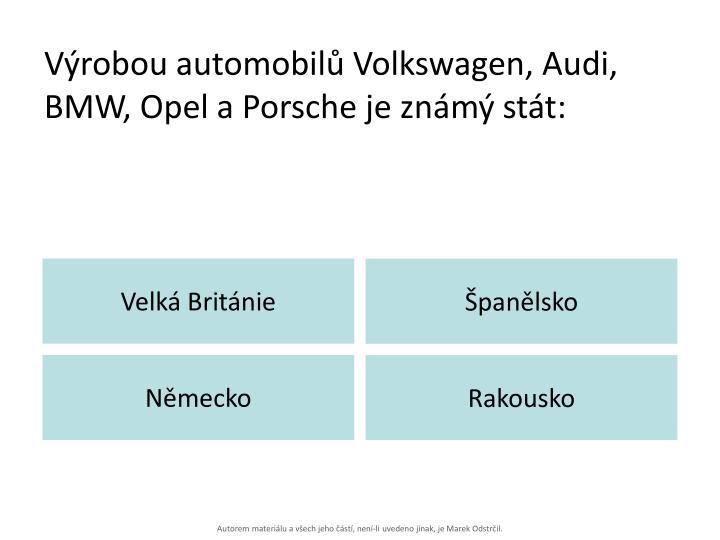 Výrobou automobilů Volkswagen, Audi, BMW, Opel a Porsche je známý stát: