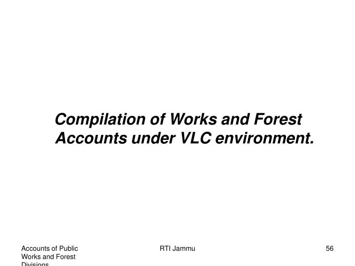 Compilation of Works and Forest Accounts under VLC environment.