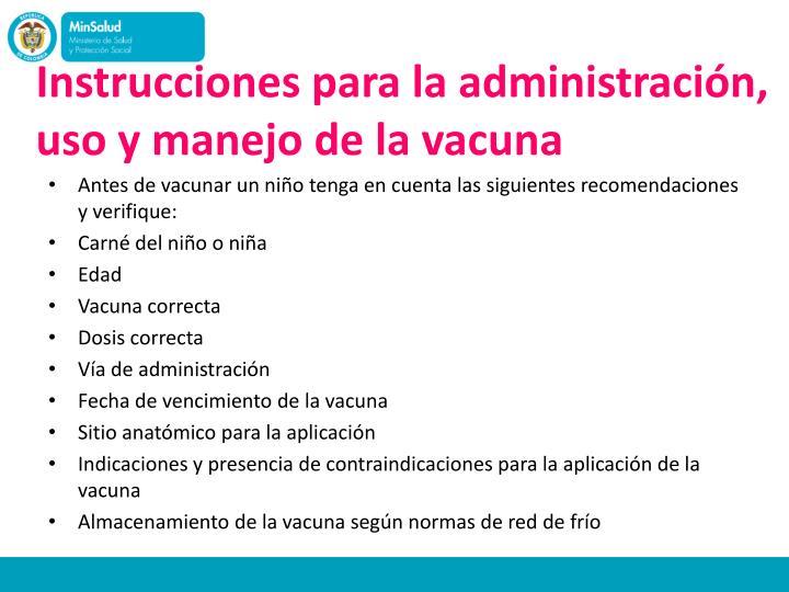 Instrucciones para la administración, uso y manejo de la vacuna
