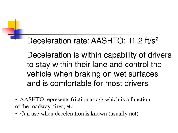Deceleration rate: AASHTO: 11.2 ft/s