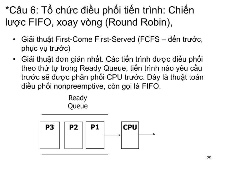 *Câu 6: Tổ chức điều phối tiến trình: Chiến lược FIFO, xoay vòng (Round Robin),