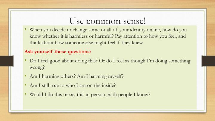 Use common sense!
