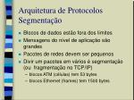 arquitetura de protocolos segmenta o